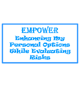 Enhancing My Personal Options While Evaluating Risks (EMPOWER)