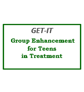 Group Enhancement for Teens in Treatment (GET-IT)
